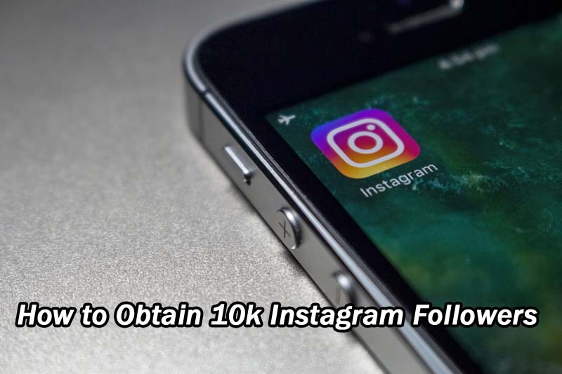 How to Obtain 10k Instagram Followers