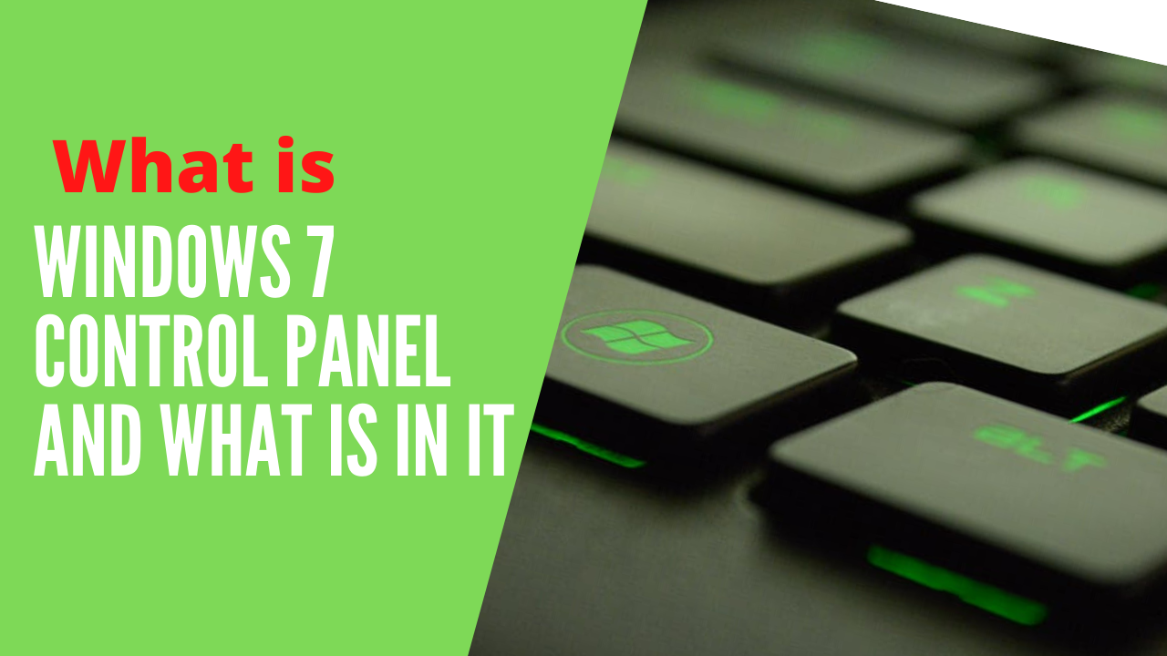 What is Windows 7 Control Panel and what is in it