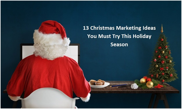 13 Christmas Marketing Ideas You Must Try This Holiday Season