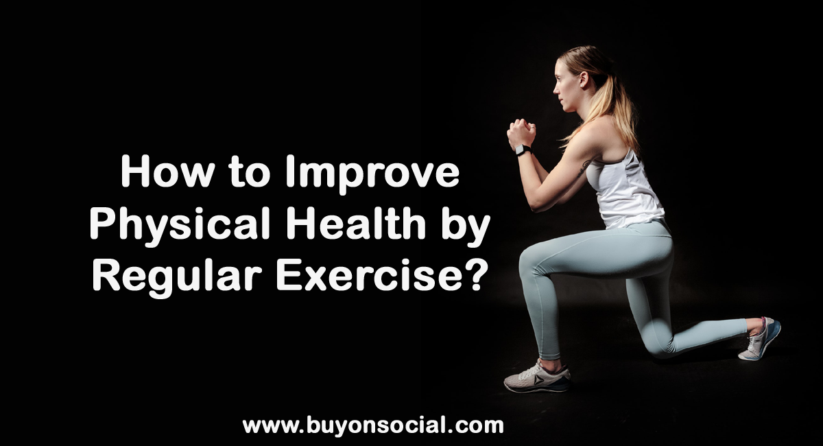 How to Improve Physical Health by Regular Exercise?