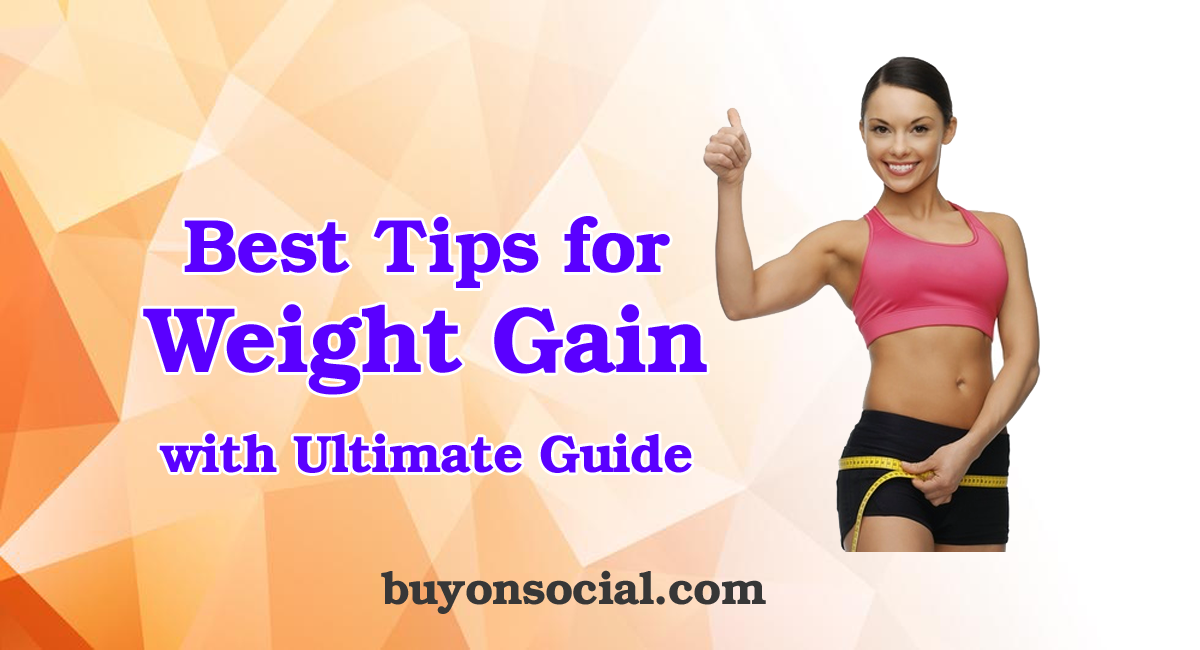 Best 5 Tips for Weight Gain with Ultimate Guide in 2020