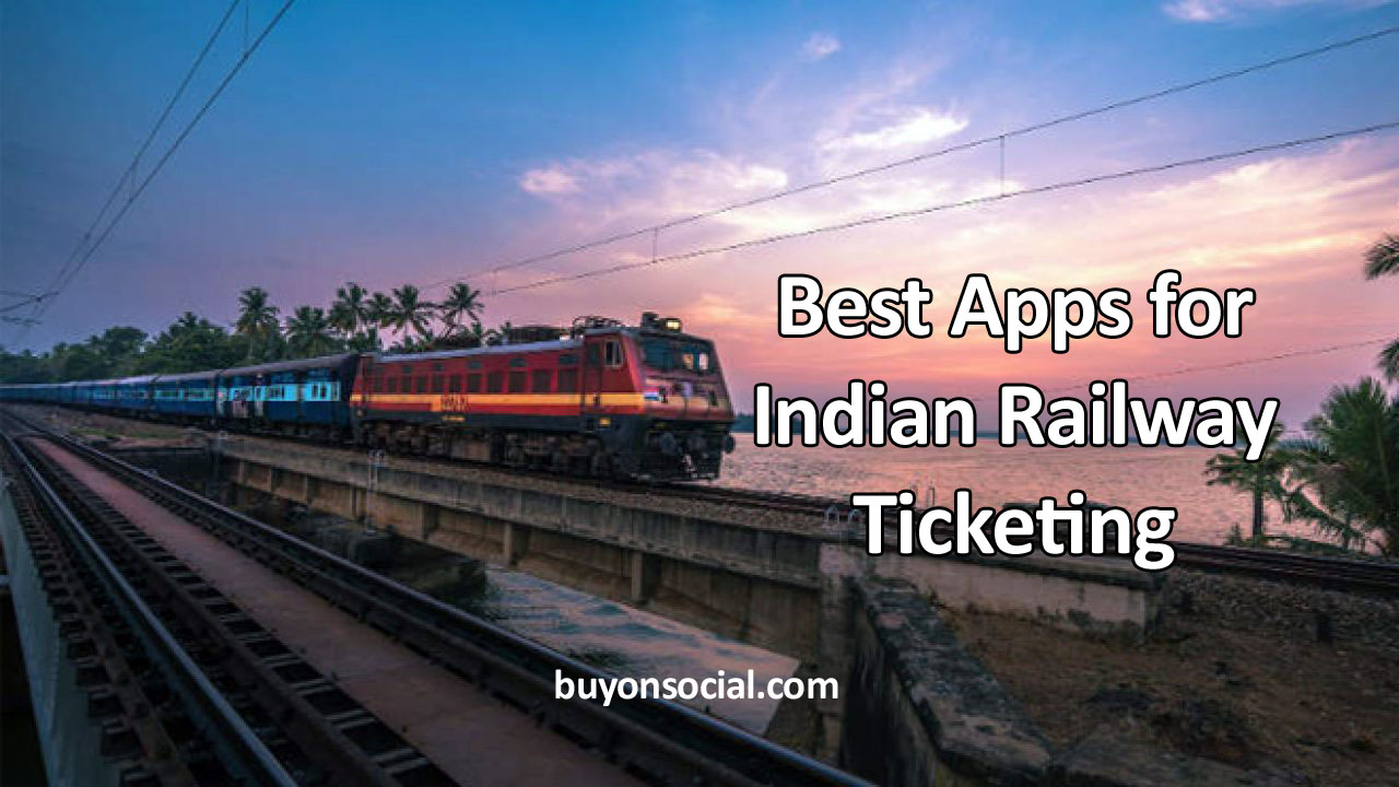 5 Best Apps for Indian Railway Ticketing with the Ultimate Guide in 2021