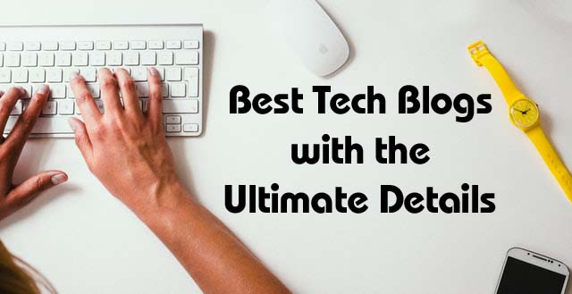 7 Best Tech Blogs with the Ultimate Details in 2020