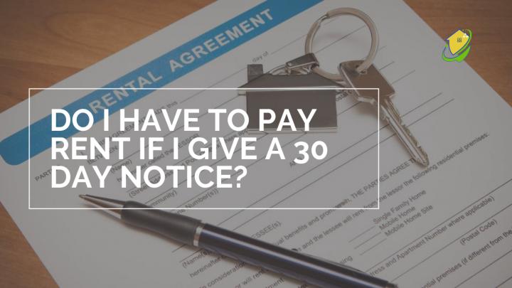 Do I have to pay rent if I give a 30 day notice?
